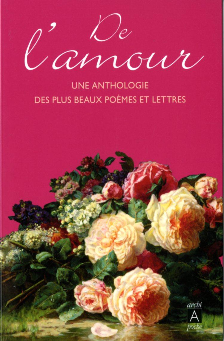 De Lamour Une Anthologie Des Plus Beaux Poèmes Et Lettres